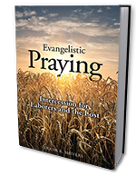 Evangelistic Praying: Intercession for Laborers and the Lost