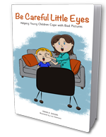 Be Careful Little Eyes: Helping Young Children Cope with Bad Pictures
