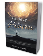 Caught up to Heaven: Biblical Answers to 80 Questions about Heaven for Hope and Comfort